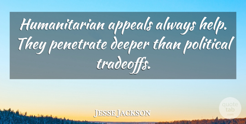 Jesse Jackson Quote About Political, Helping, Humanitarian: Humanitarian Appeals Always Help They...