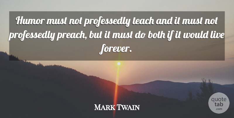 Mark Twain Quote About Humor, Forever, Literature: Humor Must Not Professedly Teach...