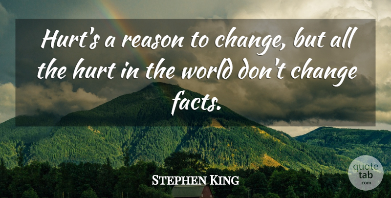 Stephen King Quote About Hurt, Pain, Facts: Hurts A Reason To Change...