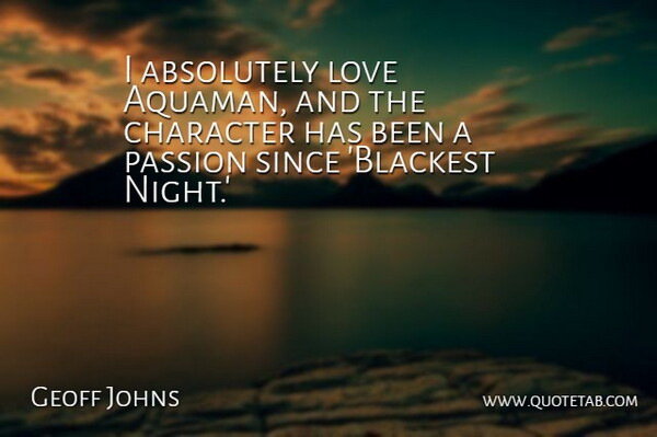 Geoff Johns Quote About Absolutely, Love, Since: I Absolutely Love Aquaman And...