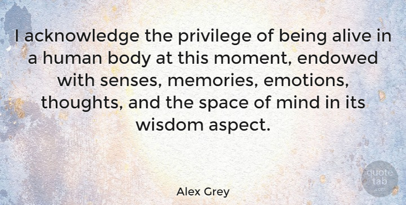 Alex Grey I Acknowledge The Privilege Of Being Alive In A Human