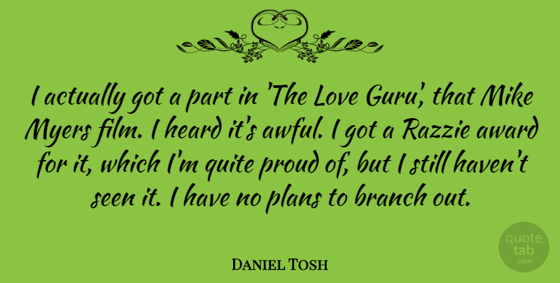 Daniel Tosh Quote About Funny, Awards, Branches: I Actually Got A Part...
