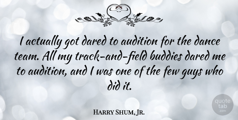Harry Shum, Jr. Quote About Team, Track, Guy: I Actually Got Dared To...