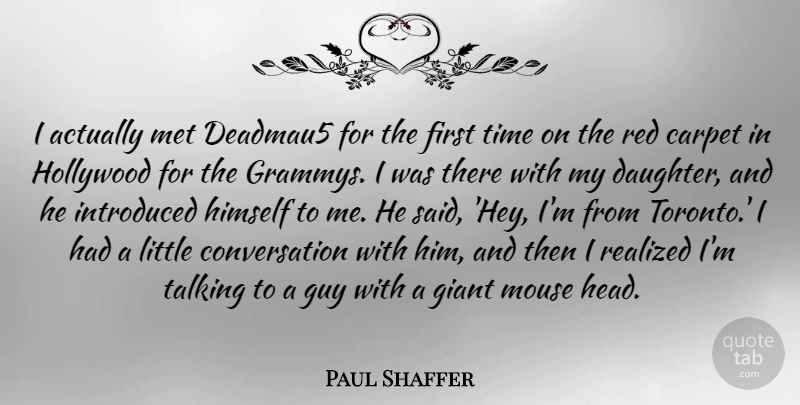 Paul Shaffer Quote About Carpet, Conversation, Giant, Guy, Himself: I Actually Met Deadmau5 For...