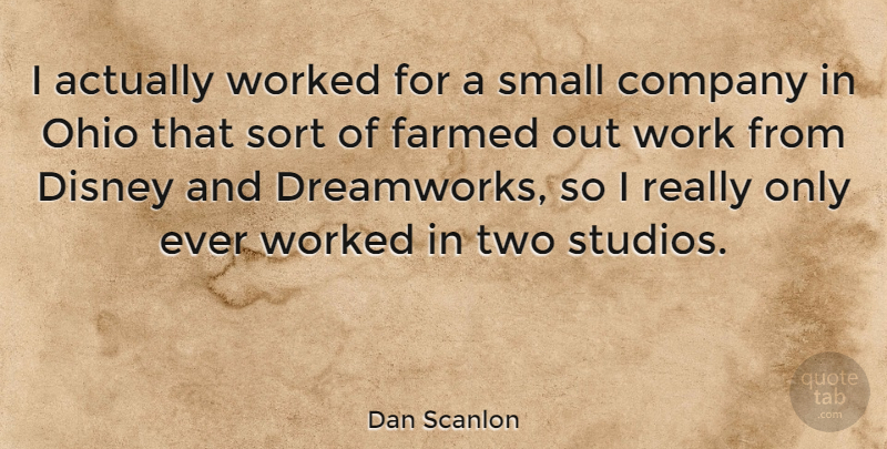 Dan Scanlon Quote About Disney, Ohio, Sort, Work, Worked: I Actually Worked For A...