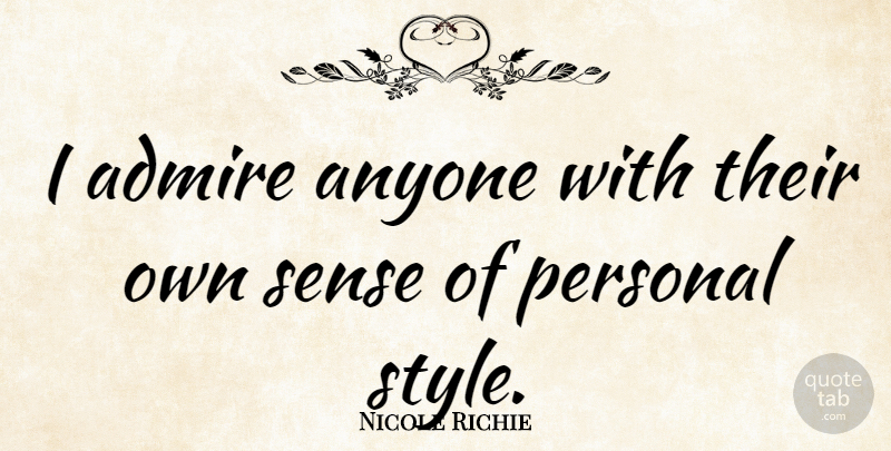 Nicole Richie Quote About Being Yourself, Inspire, Style: I Admire Anyone With Their...