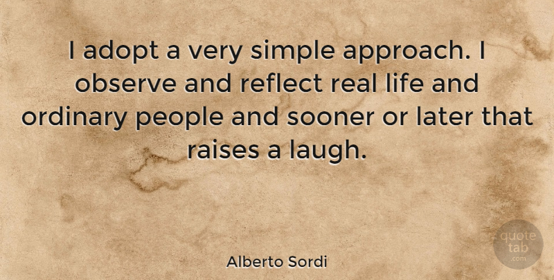 Alberto Sordi Quote About Real, Simple, Laughing: I Adopt A Very Simple...