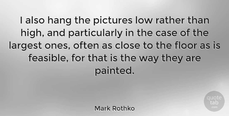 Mark Rothko Quote About Way, Lows, Cases: I Also Hang The Pictures...