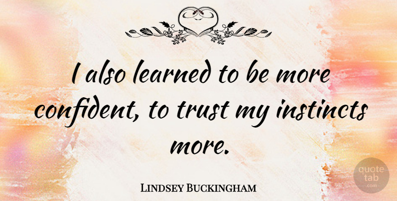 Lindsey Buckingham Quote About Instinct: I Also Learned To Be...
