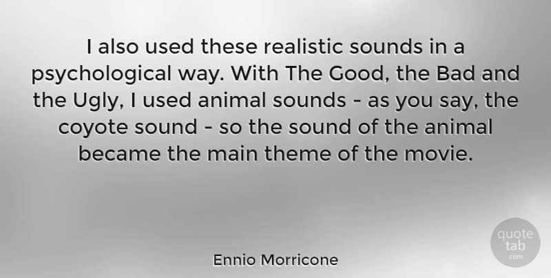 Ennio Morricone Quote About Animal, Coyotes, Ugly: I Also Used These Realistic...