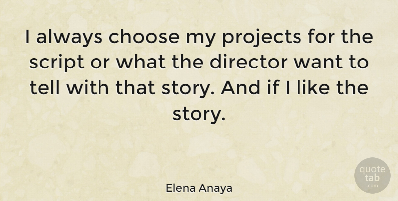 Elena Anaya Quote About Stories, Want, Scripts: I Always Choose My Projects...