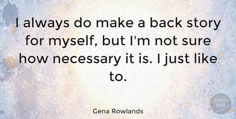 Gena Rowlands Quote About undefined: I Always Do Make A...