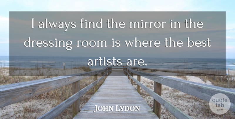 John Lydon Quote About Artist, Mirrors, Rooms: I Always Find The Mirror...
