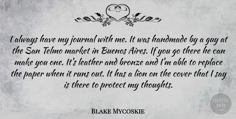 Blake Mycoskie Quote About Bronze, Cover, Guy, Handmade, Journal: I Always Have My Journal...