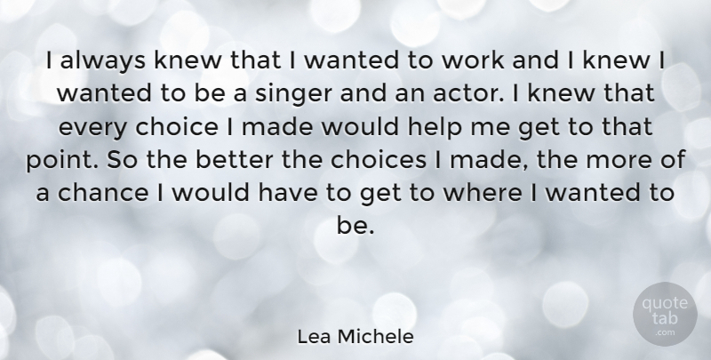 Lea Michele Quote About Choices, Actors, Singers: I Always Knew That I...