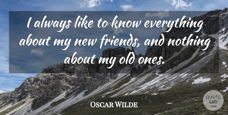 Oscar Wilde Quote About Funny, Sarcastic, New Relationship: I Always Like To Know...