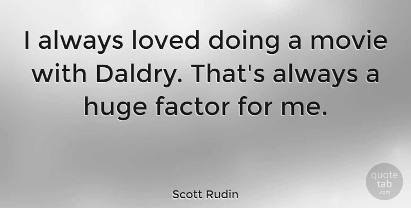 Scott Rudin Quote About undefined: I Always Loved Doing A...