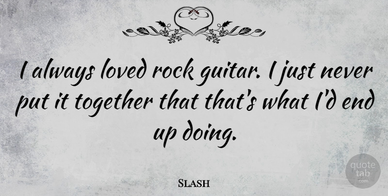 Slash Quote About Guitar, Rocks, Together: I Always Loved Rock Guitar...