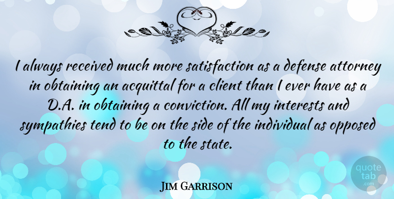 Jim Garrison I Always Received Much More Satisfaction As A Defense Quotetab