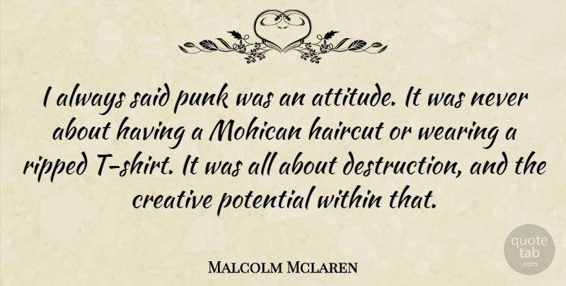 Malcolm Mclaren Quote About Attitude, Creative, Haircut, Punk, Ripped: I Always Said Punk Was...