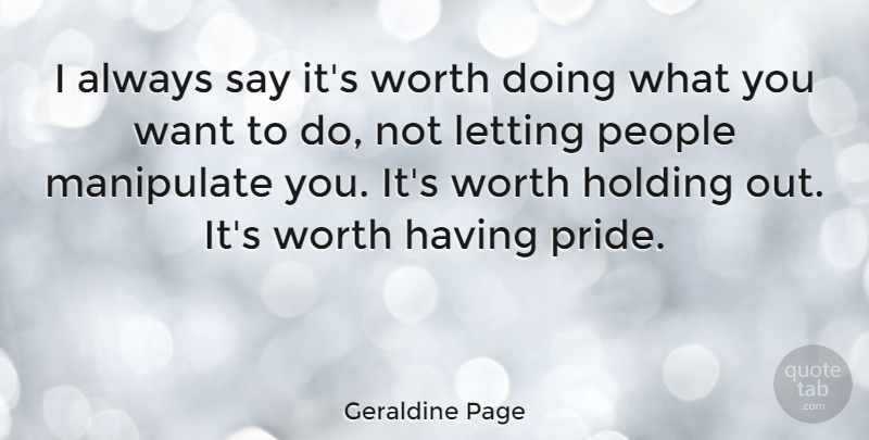 Geraldine Page I Always Say Its Worth Doing What You Want To Do