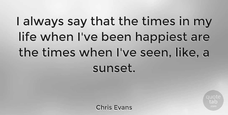 Chris Evans Quote About Sunset: I Always Say That The...