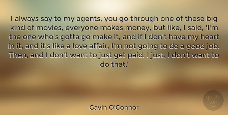 Gavin O'Connor Quote About Good, Gotta, Heart, Love, Money: I Always Say To My...