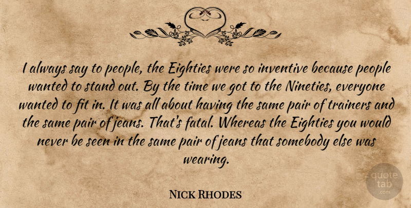 Nick Rhodes Quote About Jeans, People, Pairs: I Always Say To People...