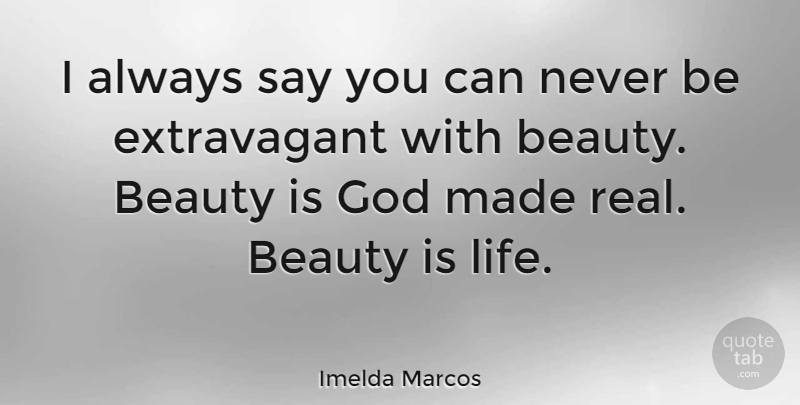 Imelda Marcos Quote About Real, Real Beauty, Made: I Always Say You Can...