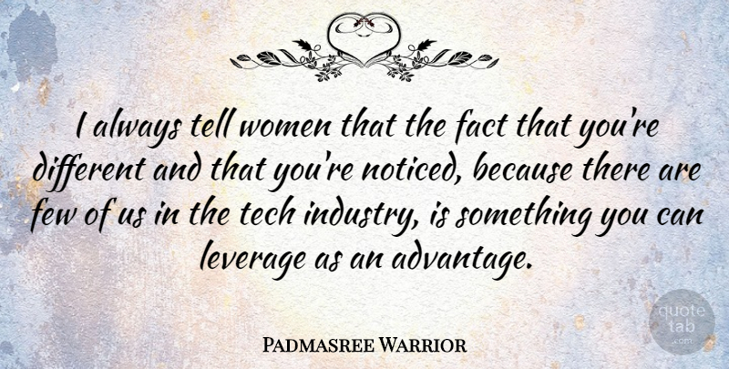 Padmasree Warrior Quote About Facts, Different, Advantage: I Always Tell Women That...