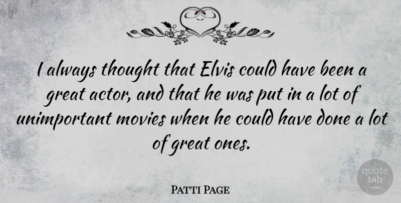 Patti Page Quote About Redneck, Actors, Done: I Always Thought That Elvis...