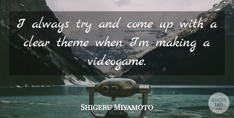 Shigeru Miyamoto Quote About Trying, Theme, Come Up: I Always Try And Come...