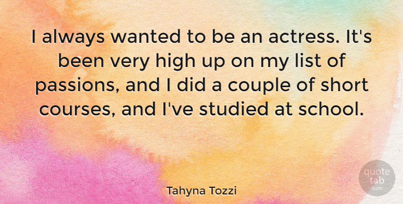Tahyna Tozzi Quote About High, List, Studied: I Always Wanted To Be...