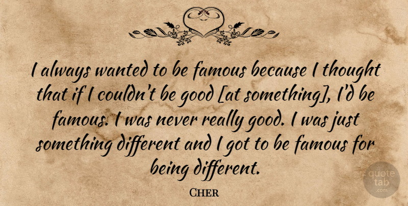 Cher I Always Wanted To Be Famous Because I Thought That If I