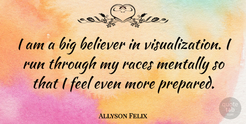 Allyson Felix Quote About Running, Athlete, Race: I Am A Big Believer...