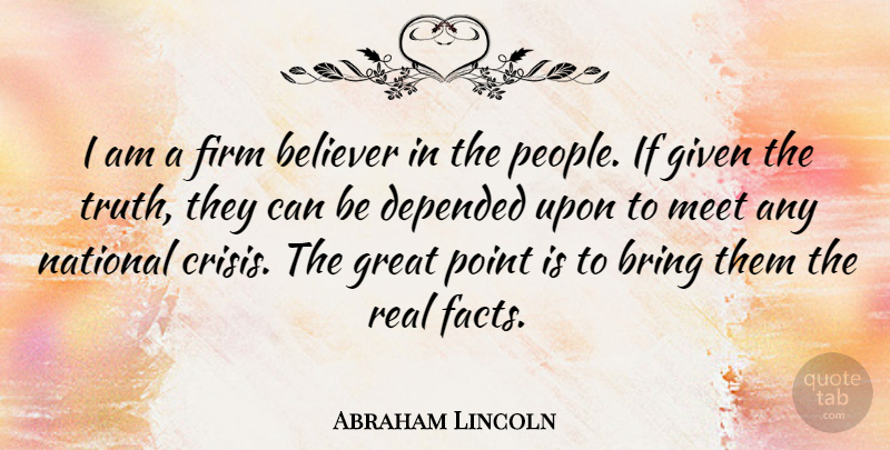 Abraham Lincoln Quote About Inspirational, Wisdom, Truth: I Am A Firm Believer...