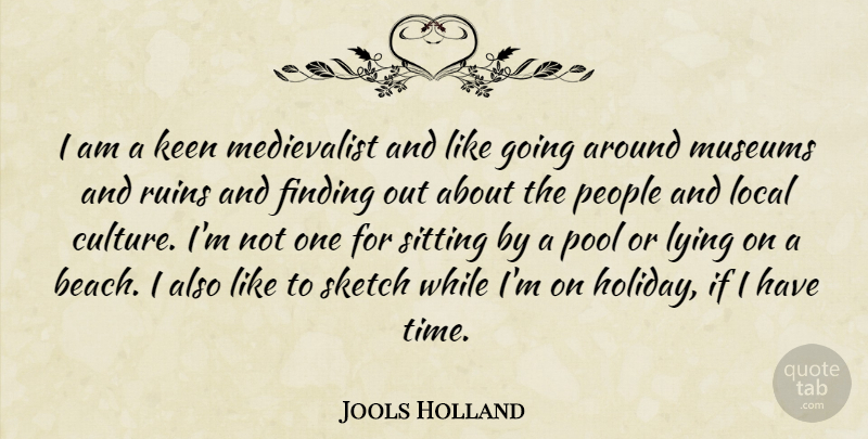 Jools Holland Quote About Finding, Keen, Local, Lying, Museums: I Am A Keen Medievalist...