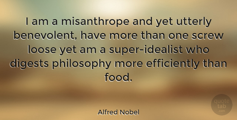 Alfred Nobel Quote About Philosophy, Misanthrope, Idealist: I Am A Misanthrope And...