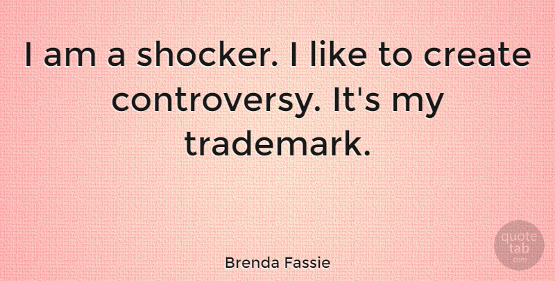 Brenda Fassie Quote About Trademarks, Controversy: I Am A Shocker I...