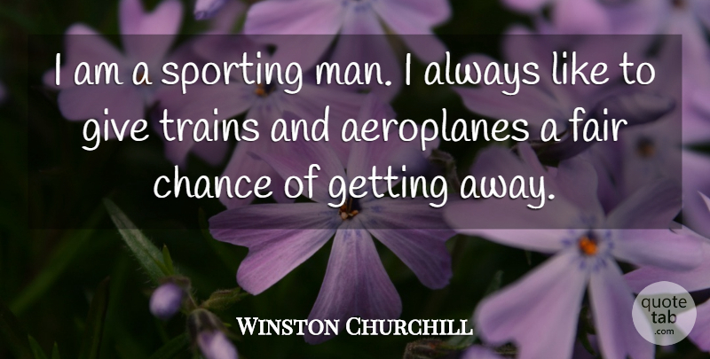 Winston Churchill Quote About Men, Giving, Chance: I Am A Sporting Man...