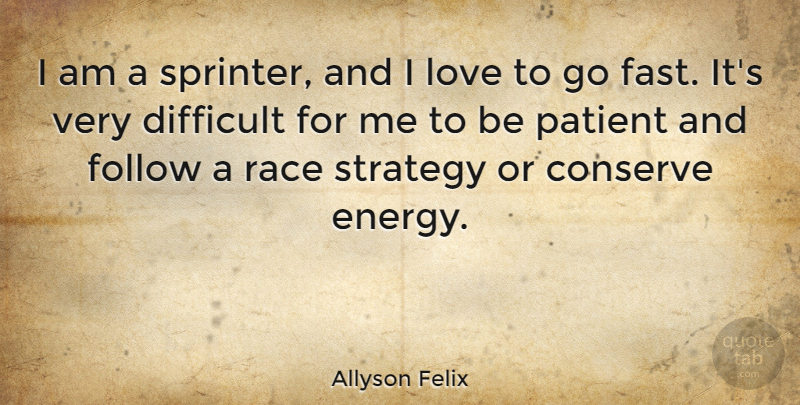 Allyson Felix Quote About Race, Energy, Patient: I Am A Sprinter And...