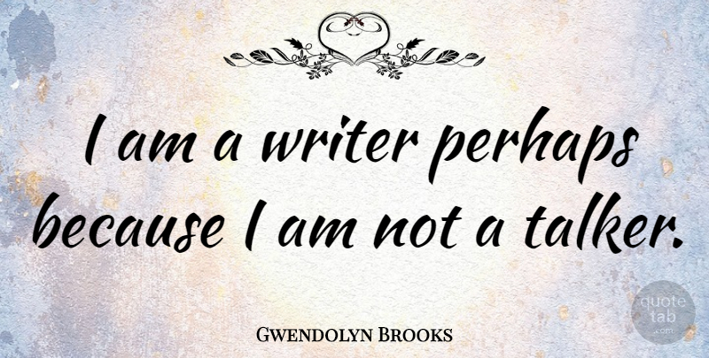 Gwendolyn Brooks Quote About Clumsiness, Talkers: I Am A Writer Perhaps...