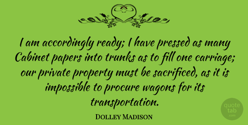 Dolley Madison Quote About Paper, Cabinets, Wagons: I Am Accordingly Ready I...