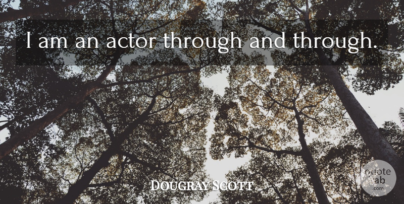 Dougray Scott Quote About Actors: I Am An Actor Through...