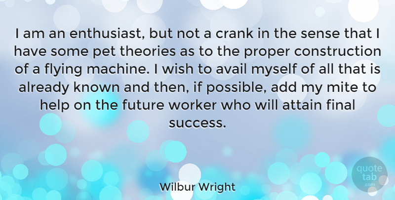 Wilbur Wright Quote About Add, American Inventor, Attain, Avail, Crank: I Am An Enthusiast But...