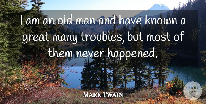 Mark Twain Quote About Inspirational, Funny, Leadership: I Am An Old Man...