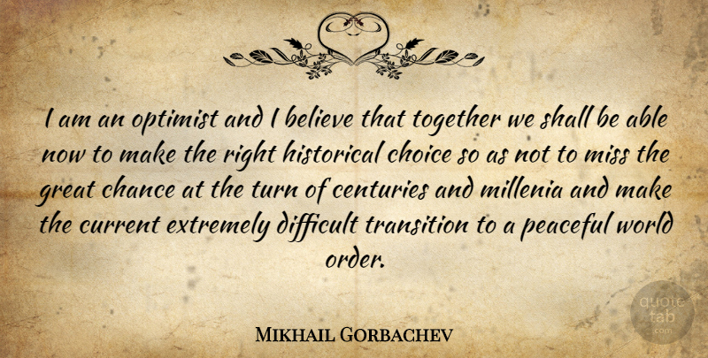 Mikhail Gorbachev Quote About Change, Believe, Order: I Am An Optimist And...