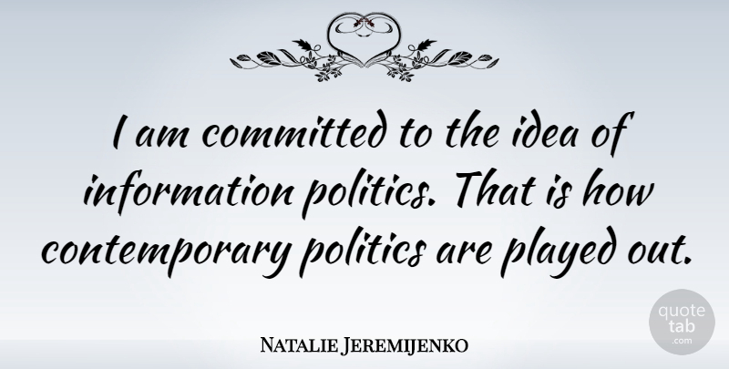 Natalie Jeremijenko Quote About Information, Politics: I Am Committed To The...