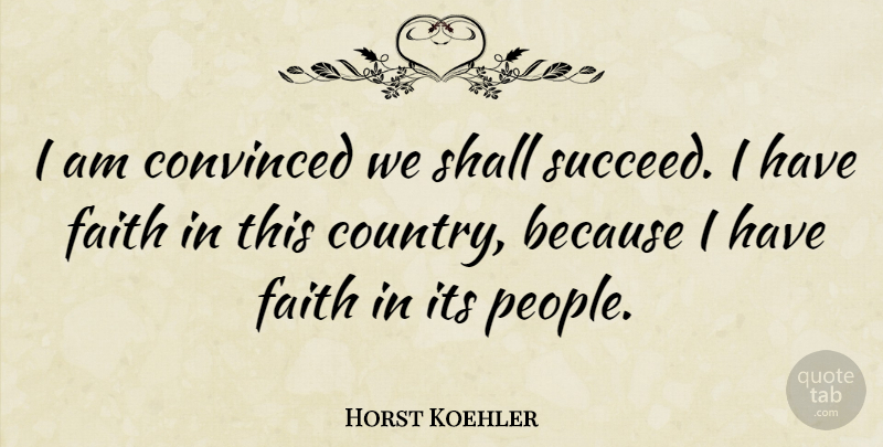 Horst Koehler Quote About Convinced, Faith, Shall: I Am Convinced We Shall...