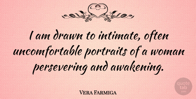 Vera Farmiga Quote About Awakening, Portraits, Intimate: I Am Drawn To Intimate...